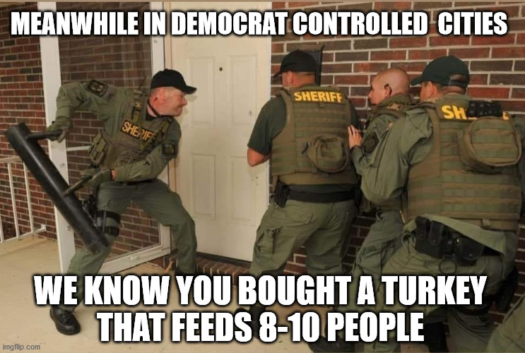 Thanksgiving 2020 |  MEANWHILE IN DEMOCRAT CONTROLLED  CITIES; WE KNOW YOU BOUGHT A TURKEY  THAT FEEDS 8-10 PEOPLE | image tagged in thanksgiving,democrats,liberal logic,covid-19 | made w/ Imgflip meme maker