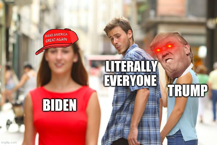 Distracted Boyfriend |  LITERALLY EVERYONE; TRUMP; BIDEN | image tagged in memes,distracted boyfriend | made w/ Imgflip meme maker