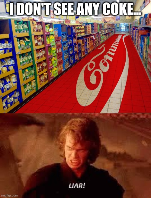 i don't see any coke... do you? |  I DON'T SEE ANY COKE... | image tagged in anakin liar | made w/ Imgflip meme maker