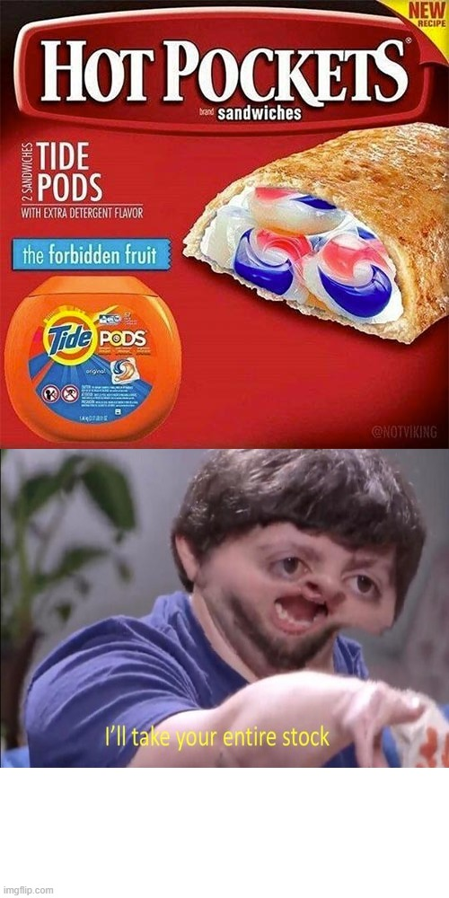 I'll take your entire stock | image tagged in tide is yummy | made w/ Imgflip meme maker