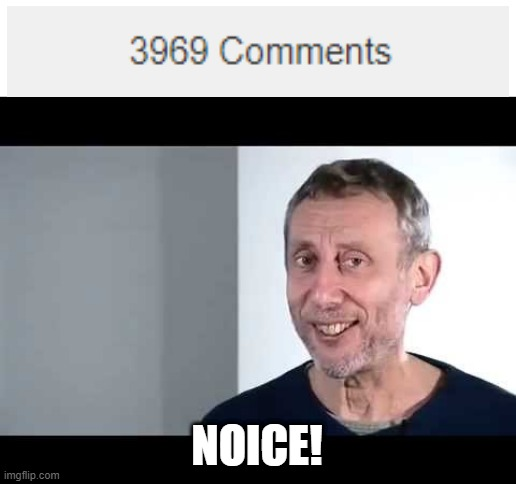 Ha! I hAvE 69 cOmMeNtS |  NOICE! | image tagged in noice | made w/ Imgflip meme maker