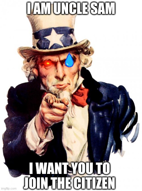 Uncle Sam Meme |  I AM UNCLE SAM; I WANT YOU TO JOIN THE CITIZEN | image tagged in memes,uncle sam | made w/ Imgflip meme maker