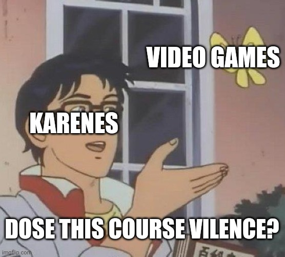 Is This A Pigeon Meme |  VIDEO GAMES; KARENES; DOSE THIS COURSE VILENCE? | image tagged in memes,is this a pigeon | made w/ Imgflip meme maker