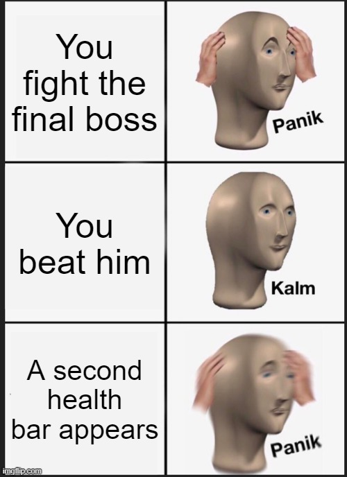 *Hyperventilating* |  You fight the final boss; You beat him; A second health bar appears | image tagged in memes,panik kalm panik,funny,boss,fight | made w/ Imgflip meme maker