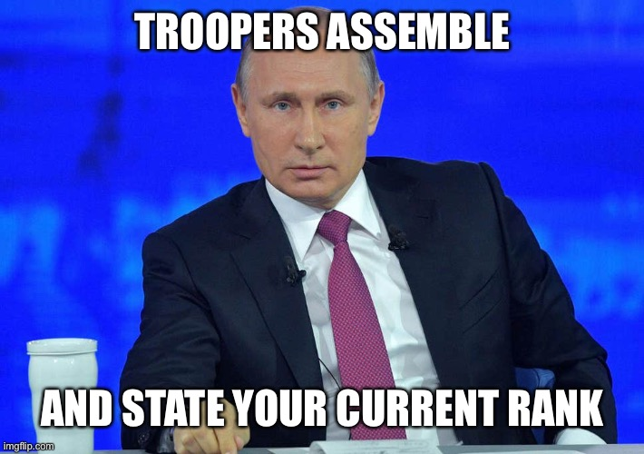 Since the stream was abandoned, I will figure out a contingency plan to determine the future of this stream. |  TROOPERS ASSEMBLE; AND STATE YOUR CURRENT RANK | image tagged in putin has a question | made w/ Imgflip meme maker