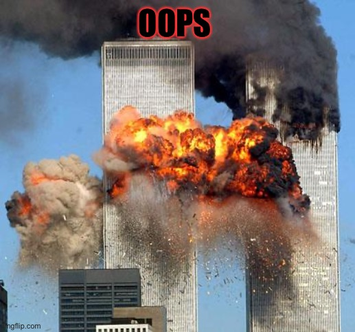 9/11 | OOPS | image tagged in 9/11 | made w/ Imgflip meme maker