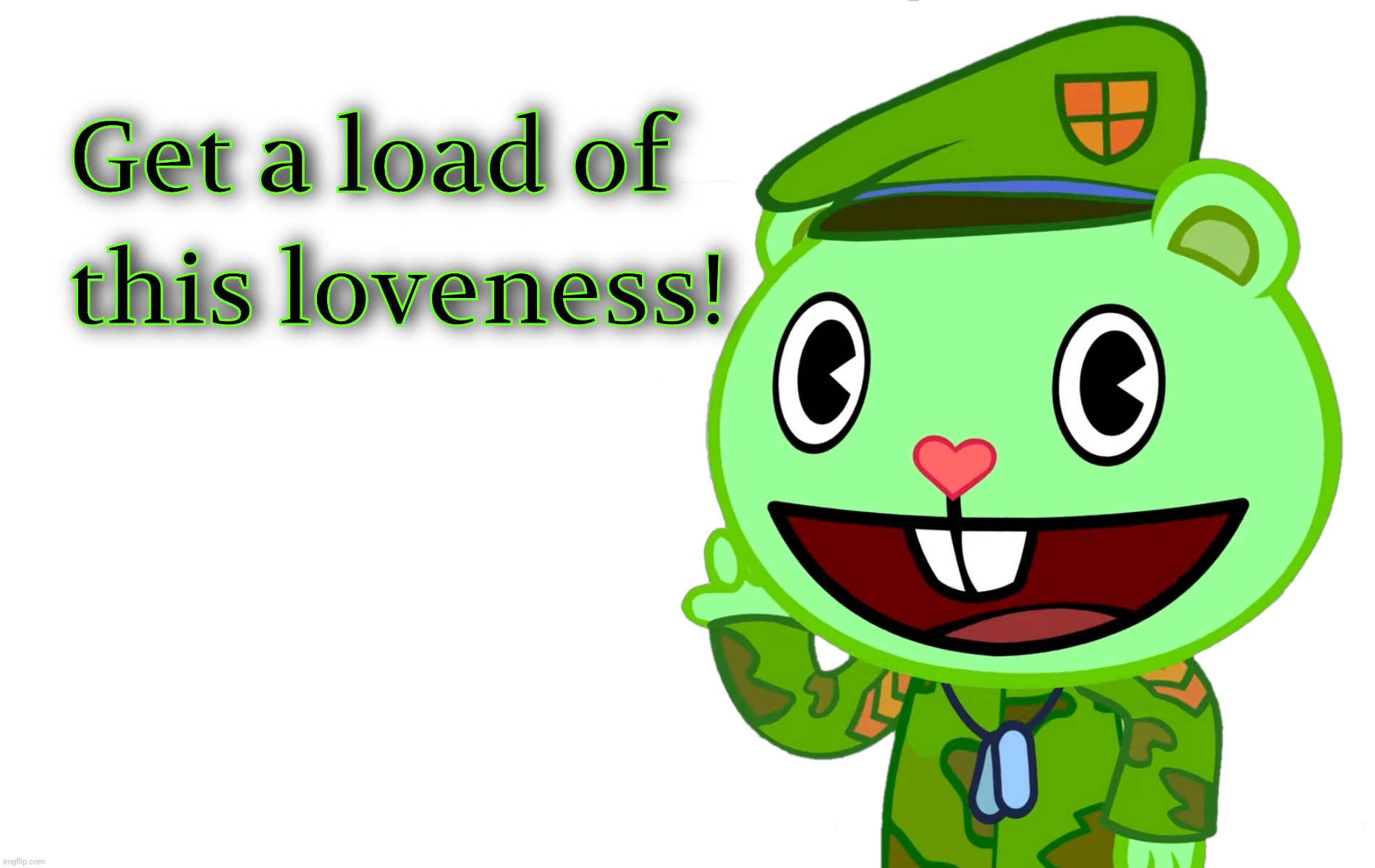 Get a load of this loveness! (HTF) | image tagged in get a load of this loveness htf | made w/ Imgflip meme maker