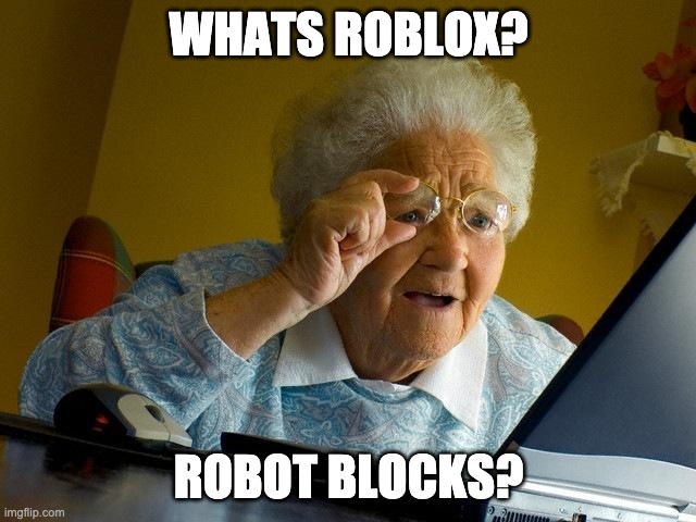 Grandma Finds The Internet Meme |  WHATS ROBLOX? ROBOT BLOCKS? | image tagged in memes,grandma finds the internet | made w/ Imgflip meme maker