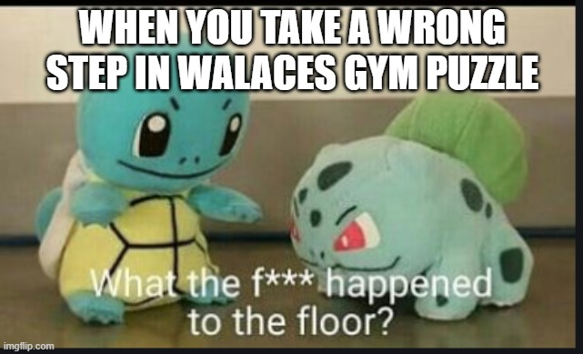 WTF happened to the floor |  WHEN YOU TAKE A WRONG STEP IN WALACES GYM PUZZLE | image tagged in wtf happened to the floor | made w/ Imgflip meme maker