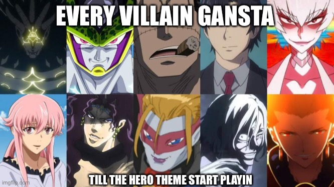 Every villain gansta Till the hero theme start playin |  EVERY VILLAIN GANSTA; TILL THE HERO THEME START PLAYIN | image tagged in a anime | made w/ Imgflip meme maker