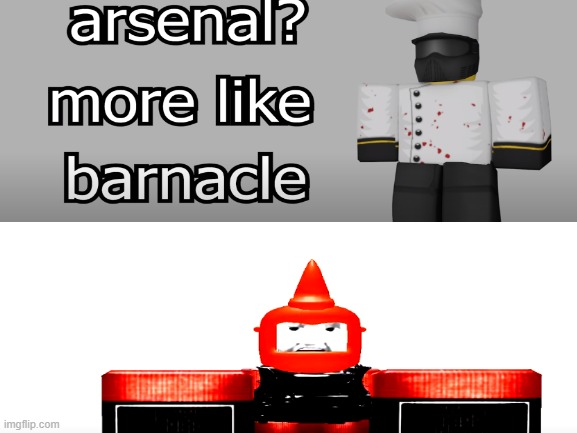 arsenal more like barnacle | image tagged in roblox,gdilives,john roblox,arsenal,rant | made w/ Imgflip meme maker