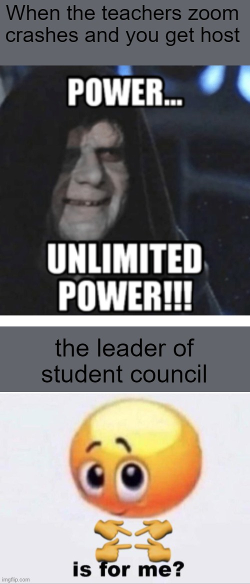 This actually happened to my once... chaos |  When the teachers zoom crashes and you get host; the leader of student council | image tagged in is for me | made w/ Imgflip meme maker