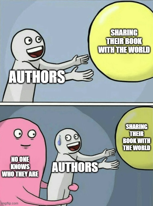 AUTHORS SHARING THEIR BOOK WITH THE WORLD NO ONE KNOWS WHO THEY ARE AUTHORS SHARING THEIR BOOK WITH THE WORLD | image tagged in memes,running away balloon | made w/ Imgflip meme maker
