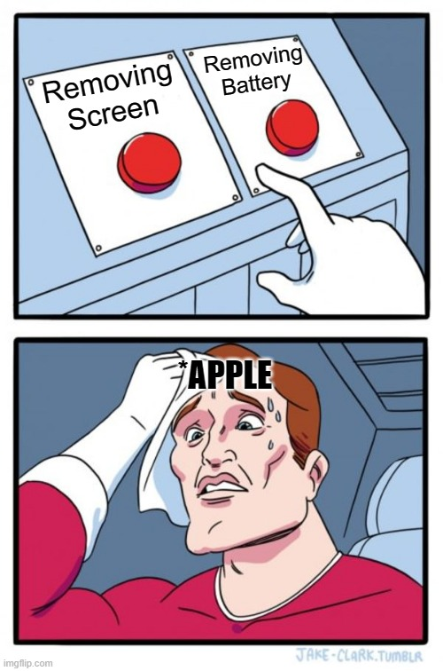 Two Buttons Meme |  Removing Battery; Removing Screen; *APPLE | image tagged in memes,two buttons | made w/ Imgflip meme maker