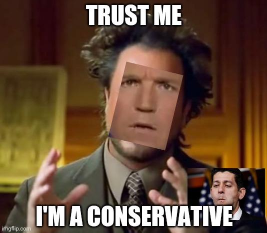 Cuckservative |  TRUST ME; I'M A CONSERVATIVE | image tagged in memes,ancient aliens | made w/ Imgflip meme maker