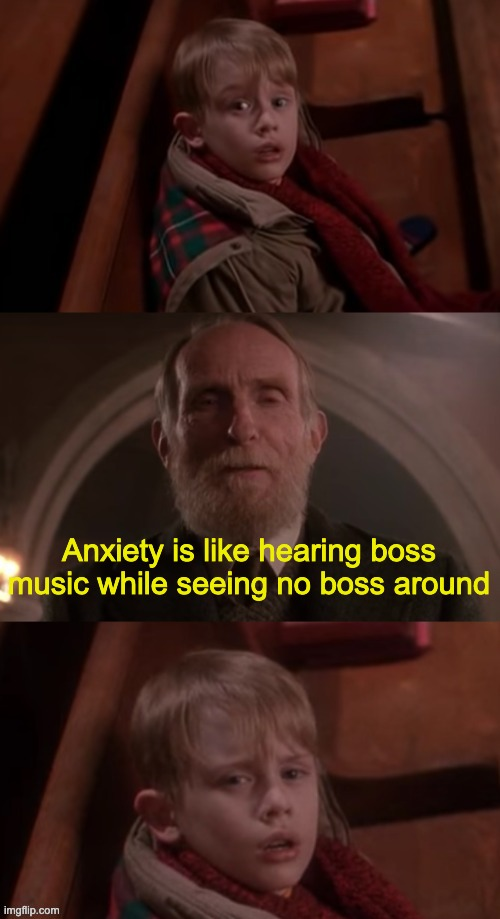 Kevin Confused |  Anxiety is like hearing boss music while seeing no boss around | image tagged in kevin confused | made w/ Imgflip meme maker