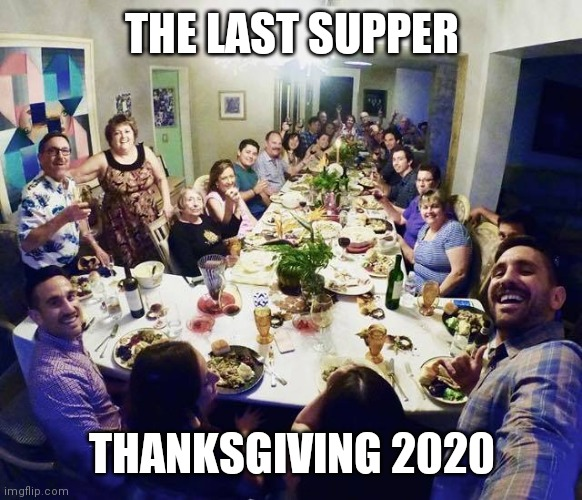 Thanksgiving |  THE LAST SUPPER; THANKSGIVING 2020 | image tagged in thanksgiving | made w/ Imgflip meme maker