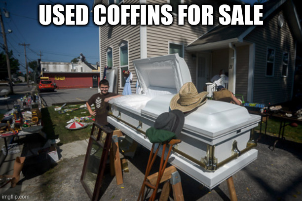 used coffins for sale |  USED COFFINS FOR SALE | image tagged in coffins for sale | made w/ Imgflip meme maker