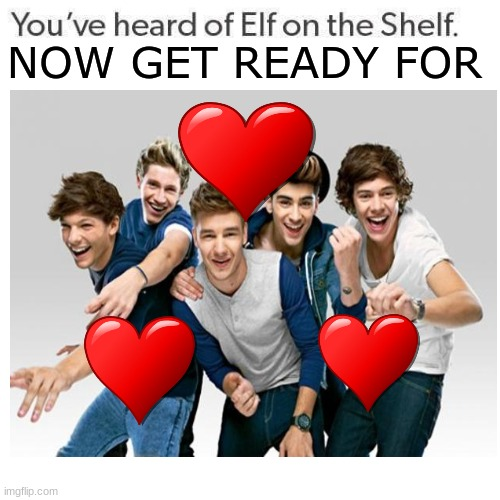 My affection on One Direction! |  NOW GET READY FOR | image tagged in one direction | made w/ Imgflip meme maker