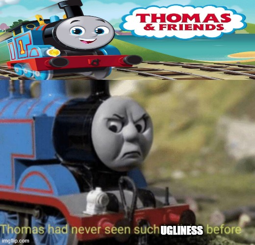 Thomas saw this ugly reboot |  UGLINESS | image tagged in thomas had never seen such bullshit before | made w/ Imgflip meme maker