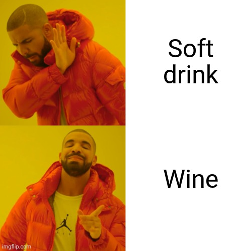 Drake Hotline Bling Meme |  Soft drink; Wine | image tagged in memes,drake hotline bling | made w/ Imgflip meme maker