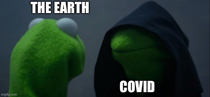 Evil Kermit Meme |  THE EARTH; COVID | image tagged in memes,evil kermit | made w/ Imgflip meme maker