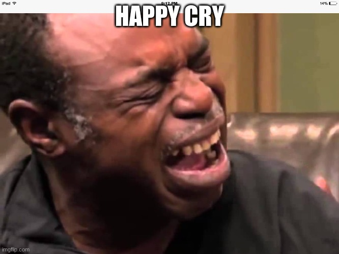 Butthurt old black guy crying | HAPPY CRY | image tagged in butthurt old black guy crying | made w/ Imgflip meme maker