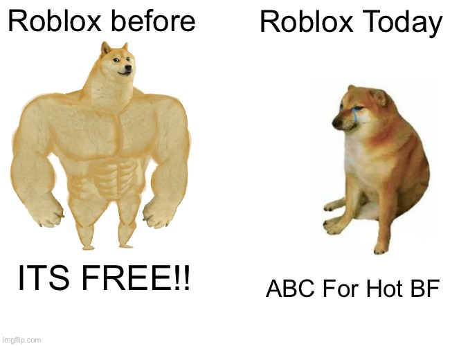 Buff Doge vs. Cheems Meme |  Roblox before; Roblox Today; ITS FREE!! ABC For Hot BF | image tagged in memes,buff doge vs cheems | made w/ Imgflip meme maker