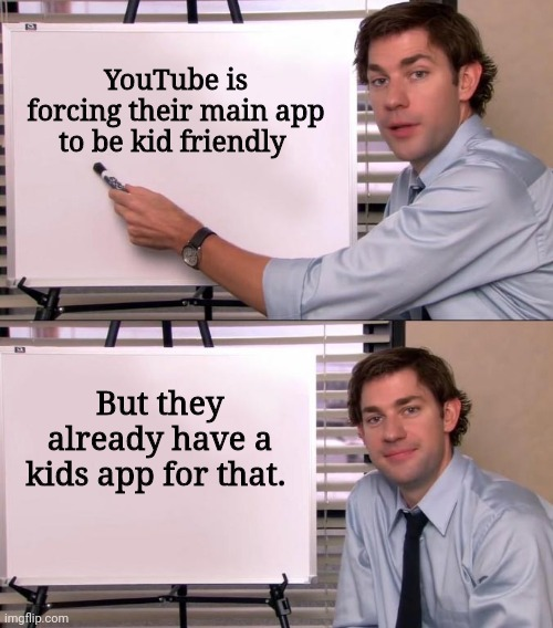 Jim Halpert Explains |  YouTube is forcing their main app to be kid friendly; But they already have a kids app for that. | image tagged in jim halpert explains | made w/ Imgflip meme maker