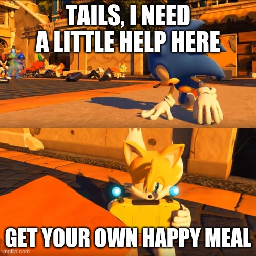 happy meal |  TAILS, I NEED A LITTLE HELP HERE; GET YOUR OWN HAPPY MEAL | image tagged in sonic forces tails nintendo switch | made w/ Imgflip meme maker