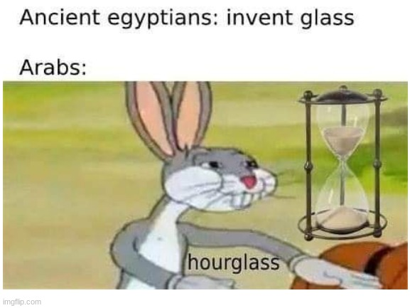 hour glass | image tagged in hourglass,bruh,bugs bunny | made w/ Imgflip meme maker