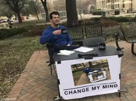 Change My Mind Meme | image tagged in memes,change my mind | made w/ Imgflip meme maker