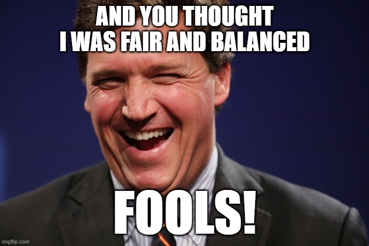 The Laughing Fool |  AND YOU THOUGHT I WAS FAIR AND BALANCED; FOOLS! | image tagged in the laughing fool | made w/ Imgflip meme maker