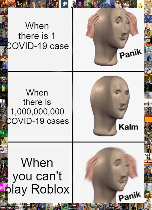 Life as We know it |  When there is 1 COVID-19 case; When there is 1,000,000,000 COVID-19 cases; When you can't play Roblox | image tagged in memes,panik kalm panik | made w/ Imgflip meme maker