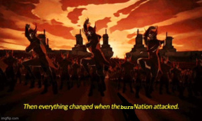 burn nation | burn | image tagged in fire nation,avatar the last airbender,burn,counterstrike | made w/ Imgflip meme maker