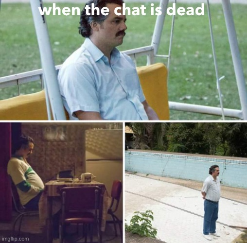 when the chat is dead | image tagged in discord,chat,group chats,depression | made w/ Imgflip meme maker
