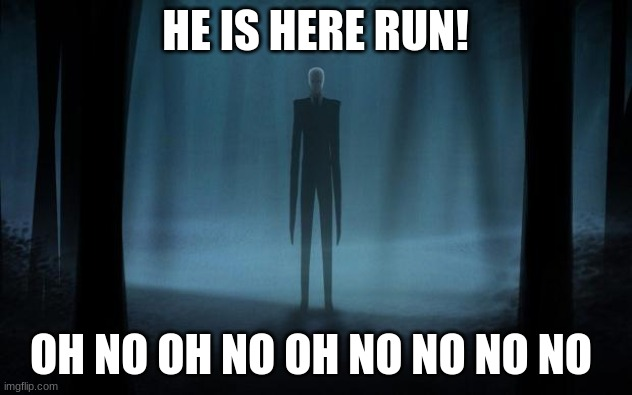 Slenderman |  HE IS HERE RUN! OH NO OH NO OH NO NO NO NO | image tagged in slenderman | made w/ Imgflip meme maker