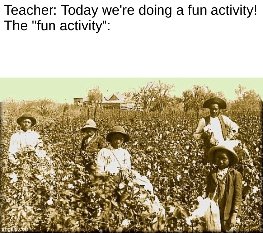 "Teacher: Today we're doing a fun activity! The ""fun activity"": 
