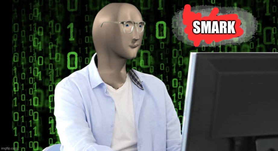 smarkk |  SMARK | image tagged in tehc | made w/ Imgflip meme maker