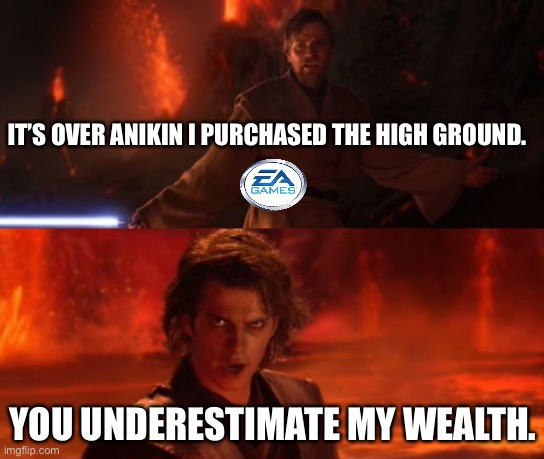 It's Over, Anakin, I Have the High Ground |  IT'S OVER ANIKIN I PURCHASED THE HIGH GROUND. YOU UNDERESTIMATE MY WEALTH. | image tagged in it's over anakin i have the high ground | made w/ Imgflip meme maker