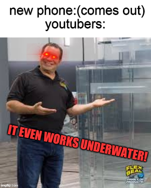 IT EVEN WORKS UNDERWATER!!!! |  new phone:(comes out) youtubers:; IT EVEN WORKS UNDERWATER! | image tagged in phil swift,memes,funny | made w/ Imgflip meme maker