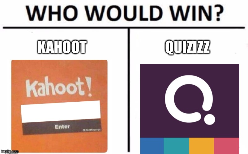 WHo will win |  KAHOOT; QUIZIZZ | image tagged in memes,who would win | made w/ Imgflip meme maker