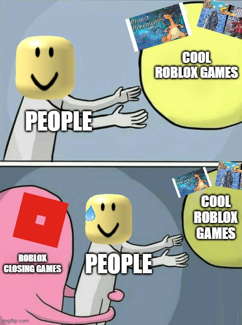 Roblox when closes cool games |  COOL ROBLOX GAMES; PEOPLE; COOL ROBLOX GAMES; ROBLOX CLOSING GAMES; PEOPLE | image tagged in memes,running away balloon | made w/ Imgflip meme maker