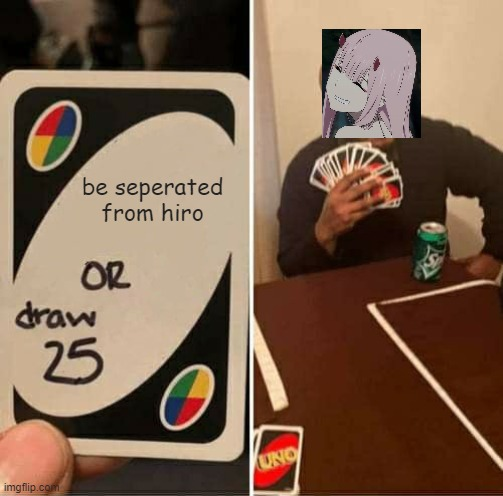♡ⓛⓞⓥⓔ♡ |  be seperated from hiro | image tagged in memes,uno draw 25 cards | made w/ Imgflip meme maker