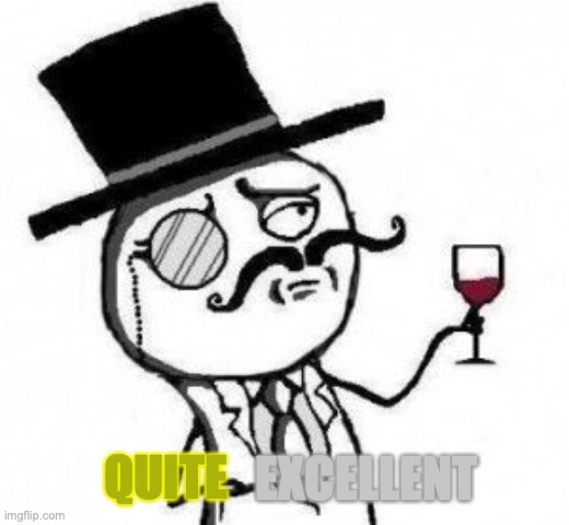 quite excellent, sire | QUITE EXCELLENT | image tagged in good sir,thank you,rage comics,excellent | made w/ Imgflip meme maker