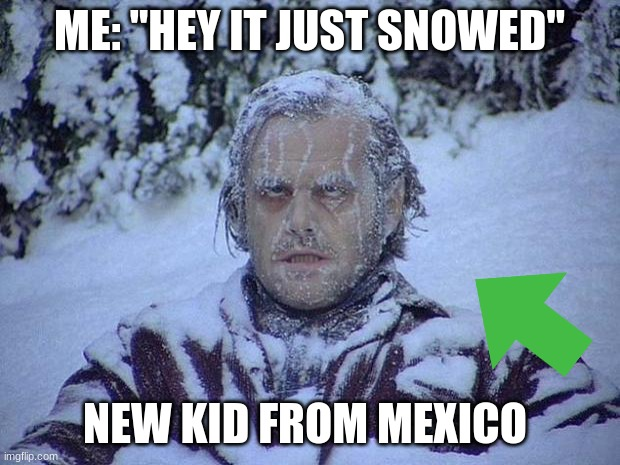 "Jack Nicholson The Shining Snow |  ME: ""HEY IT JUST SNOWED""; NEW KID FROM MEXICO 