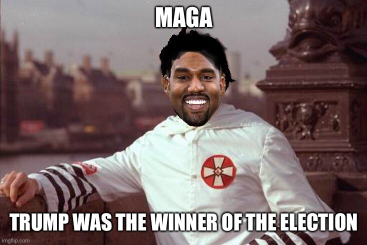 Kanye West | MAGA TRUMP WAS THE WINNER OF THE ELECTION | image tagged in kanye west | made w/ Imgflip meme maker