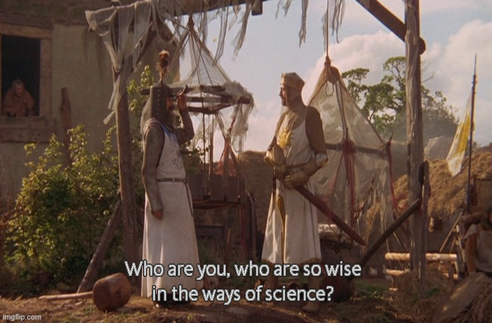 Who are you, so wise In the ways of science. | image tagged in who are you so wise in the ways of science | made w/ Imgflip meme maker