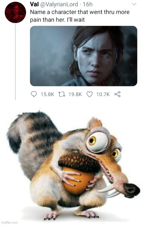 always him | image tagged in name a character that went through more pain than her i'll wait,scrat weekend ice age,funny,memes | made w/ Imgflip meme maker