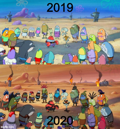 2020 is the worst year in the 21st century so far. |  2019; 2020 | image tagged in spongebob apocalypse,2020 sucks,2019,dank memes,fresh memes,memes | made w/ Imgflip meme maker